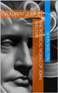 Cover The Poetical Works of Skelton, Volume 2 (of 2)