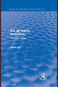 Cover Fin de Siecle Socialism and Other Essays (Routledge Revivals)
