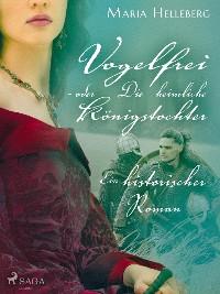 Cover Vogelfrei - oder Die heimliche Königstochter - Ein historischer Roman