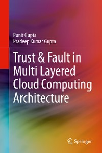 Cover Trust & Fault in Multi Layered Cloud Computing Architecture