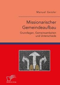 Cover Missionarischer Gemeindeaufbau. Grundlagen, Gemeinsamkeiten und Unterschiede
