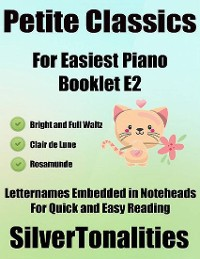 Cover Petite Classics for Easiest Piano Booklet E2 – Bright and Full Waltz Clair De Lune Rosamunde Letter Names Embedded In Noteheads for Quick and Easy Reading