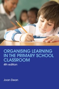 Cover Organising Learning in the Primary School Classroom
