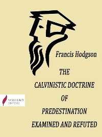 Cover The Calvinistic Doctrine of Predestination Examined and Refuted