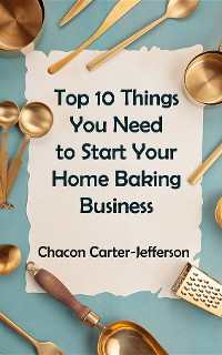 Cover Top 10 Things You Need to Start Your Home Baking Business