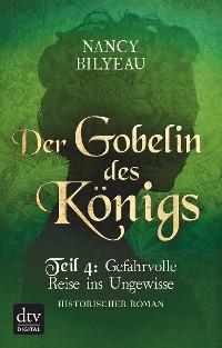Cover Der Gobelin des Königs / Teil 4 Gefahrvolle Reise ins Ungewisse