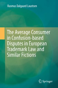 Cover The Average Consumer in Confusion-based Disputes in European Trademark Law and Similar Fictions