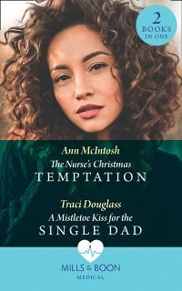 Cover Nurse's Christmas Temptation / A Mistletoe Kiss For The Single Dad: The Nurse's Christmas Temptation / A Mistletoe Kiss for the Single Dad (Mills & Boon Medical)