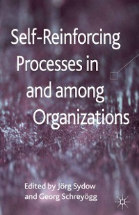 Cover Self-Reinforcing Processes in and among Organizations