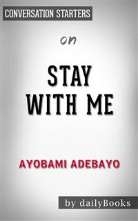 Cover Stay with Me: A novel by Ayobami Adebayo | Conversation Starters