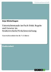 Cover Unterrichtsstunde im Fach Ethik. Regeln und Gesetzte im Straßenverkehr/Verkehrserziehung