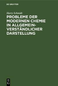 Cover Probleme der modernen Chemie in allgemeinverständlicher Darstellung