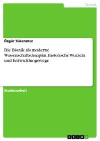 Cover Die Bionik als moderne Wissenschaftsdisziplin. Historische Wurzeln und Entwicklungswege