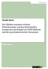 Cover Der Einfluss sensomotorischer Förderkonzepte auf den individuellen Lernprozess am Beispiel der INPP-Methode und des psychomotorischen Konzeptes