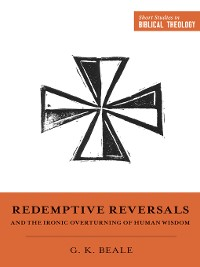 Cover Redemptive Reversals and the Ironic Overturning of Human Wisdom