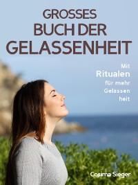 Cover Gelassenheit: DAS GROSSE BUCH DER GELASSENHEIT! Wie Sie auf tiefer Ebene Gelassenheit finden und ein für alle Mal Ihren Stress bewältigen und Entspannung und innere Ruhe finden