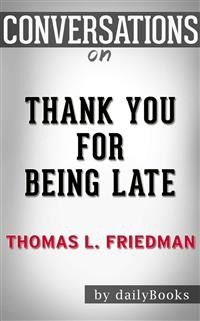 Cover Thank You for Being Late: An Optimist's Guide to Thriving in the Age of Accelerations (Version 2.0, With a New Afterword) byThomas L. Friedman | Conversation Starters