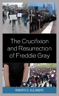 Cover The Crucifixion and Resurrection of Freddie Gray