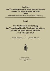 Cover Der Ausbau der Einrichtung das Versuchsfeldes fur Werkzeugmaschinen an der Technischen Hochschule zu Berlin seit 1912