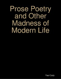 Cover Prose Poetry and Other Madness of Modern Life