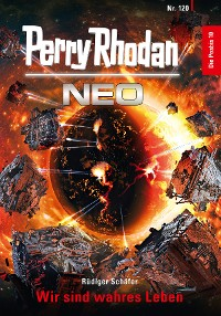 Cover Perry Rhodan Neo 120: Wir sind wahres Leben