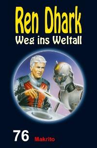 Cover Ren Dhark – Weg ins Weltall 76: Makrito