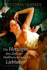 Cover Die Herzogin, ihre Zofe, der Stallbursche und ihr Liebhaber