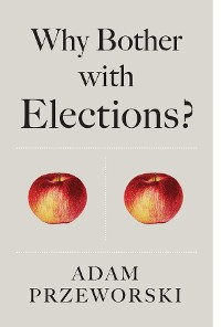 Cover Why Bother With Elections?