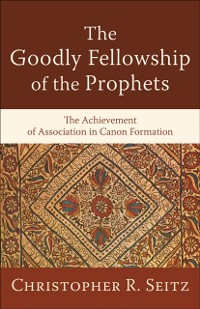 Cover Goodly Fellowship of the Prophets (Acadia Studies in Bible and Theology)