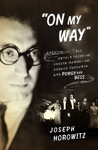 "Cover ""On My Way"": The Untold Story of Rouben Mamoulian, George Gershwin, and Porgy and Bess"