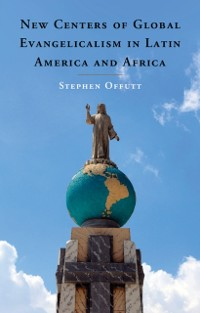 Cover New Centers of Global Evangelicalism in Latin America and Africa