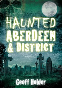 Cover Haunted Aberdeen & District