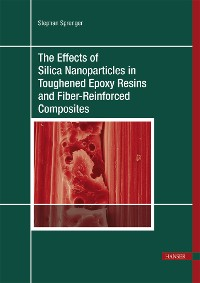 Cover The Effects of Silica Nanoparticles in Toughened Epoxy Resins and Fiber-Reinforced Composites