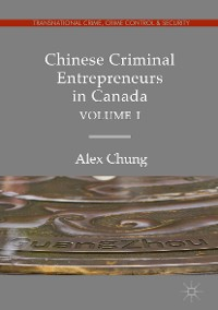 Cover Chinese Criminal Entrepreneurs in Canada, Volume I