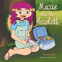 Cover Maxie and the Axolotl