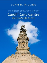 Cover The History and Architecture of Cardiff Civic Centre