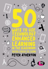 Cover 50 Ways to Use Technology Enhanced Learning in the Classroom