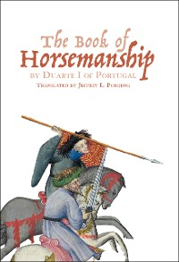 Cover The Book of Horsemanship by Duarte I of Portugal