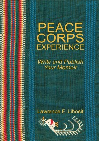 Cover Peace Corps Experience: Write and Publish Your Memoir