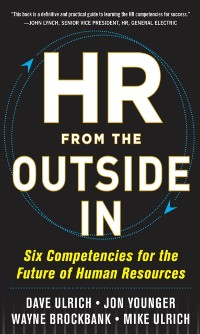 Cover HR from the Outside In: Six Competencies for the Future of Human Resources