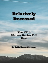 Cover Relatively Deceased: The 27th Murray Barber P . I . Case