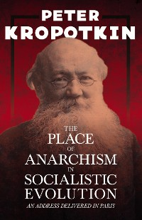 Cover The Place of Anarchism in Socialistic Evolution - An Address Delivered in Paris