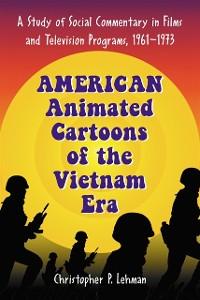 Cover American Animated Cartoons of the Vietnam Era