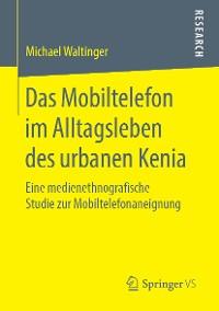 Cover Das Mobiltelefon im Alltagsleben des urbanen Kenia