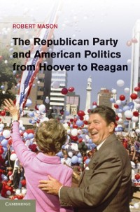 Cover Republican Party and American Politics from Hoover to Reagan