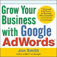 Cover Grow Your Business with Google AdWords: 7 Quick and Easy Secrets for Reaching More Customers with the World's #1 Search Engine