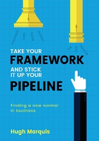 Cover Take Your Framework And Stick It Up Your Pipeline