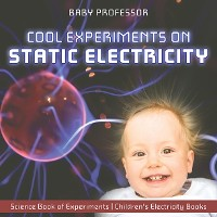 Cover Cool Experiments on Static Electricity - Science Book of Experiments | Children's Electricity Books