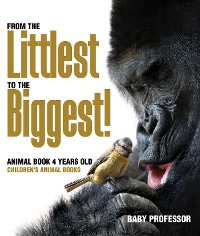 Cover From the Littlest to the Biggest! Animal Book 4 Years Old | Children's Animal Books