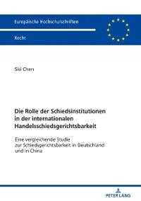 Cover Die Rolle der Schiedsinstitutionen in der internationalen Handelsschiedsgerichtsbarkeit